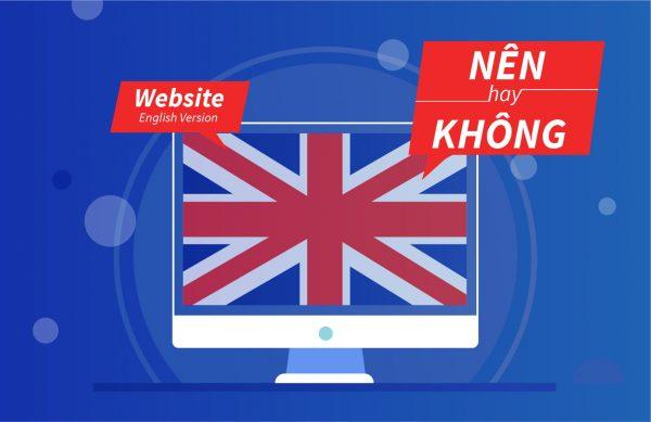 Cân nhắc có nên xây dựng phiên bản tiếng Anh cho website hay không?